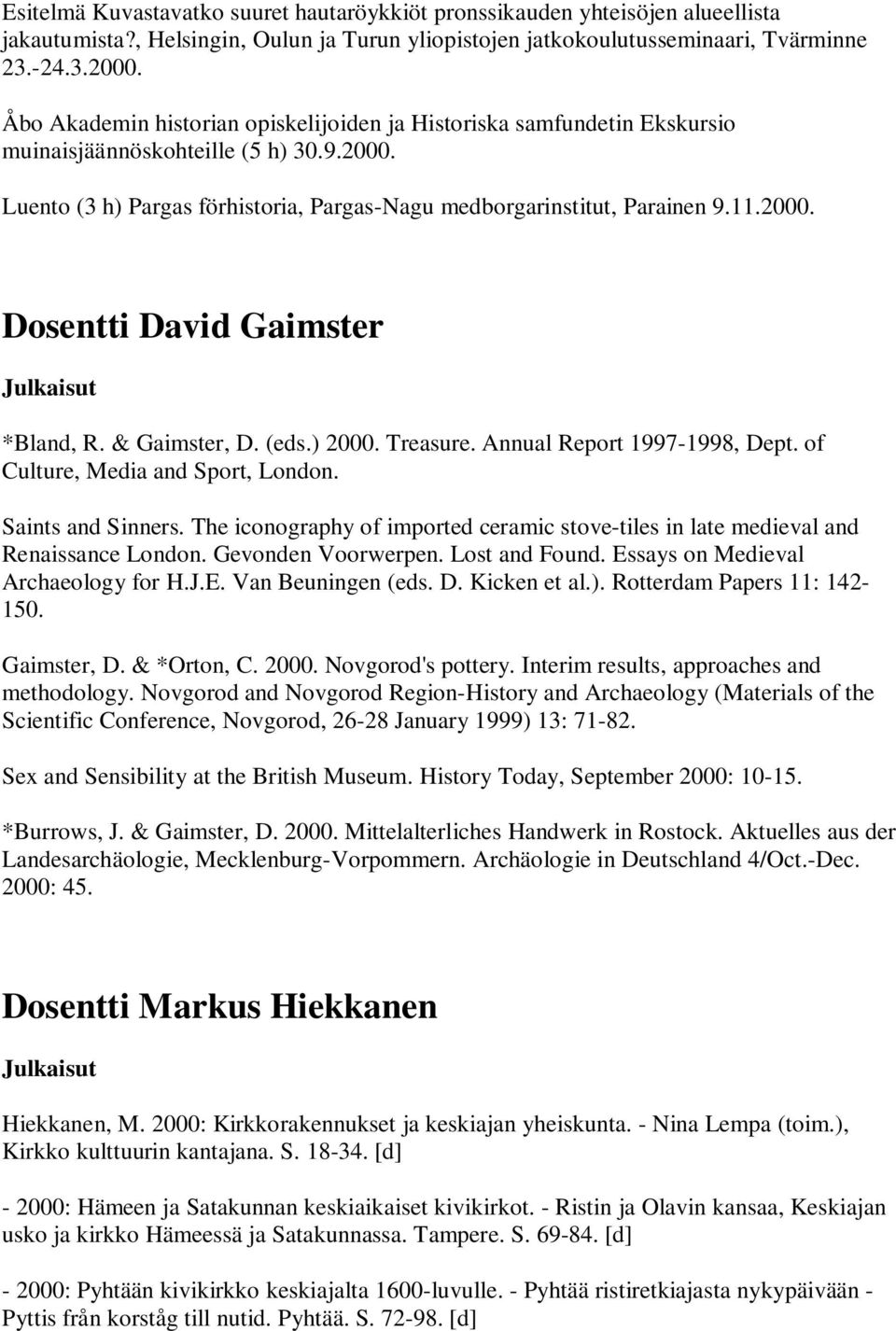 & Gaimster, D. (eds.) 2000. Treasure. Annual Report 1997-1998, Dept. of Culture, Media and Sport, London. Saints and Sinners.