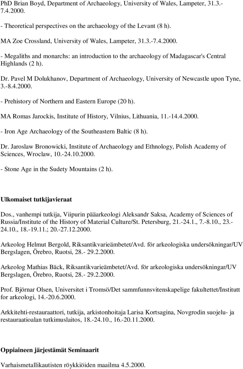 Pavel M Dolukhanov, Department of Archaeology, University of Newcastle upon Tyne, 3.-8.4.2000. - Prehistory of Northern and Eastern Europe (20 h).