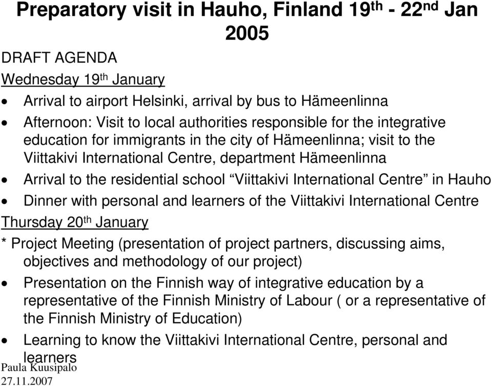 International Centre in Hauho Dinner with personal and learners of the Viittakivi International Centre Thursday 20 th January * Project Meeting (presentation of project partners, discussing aims,