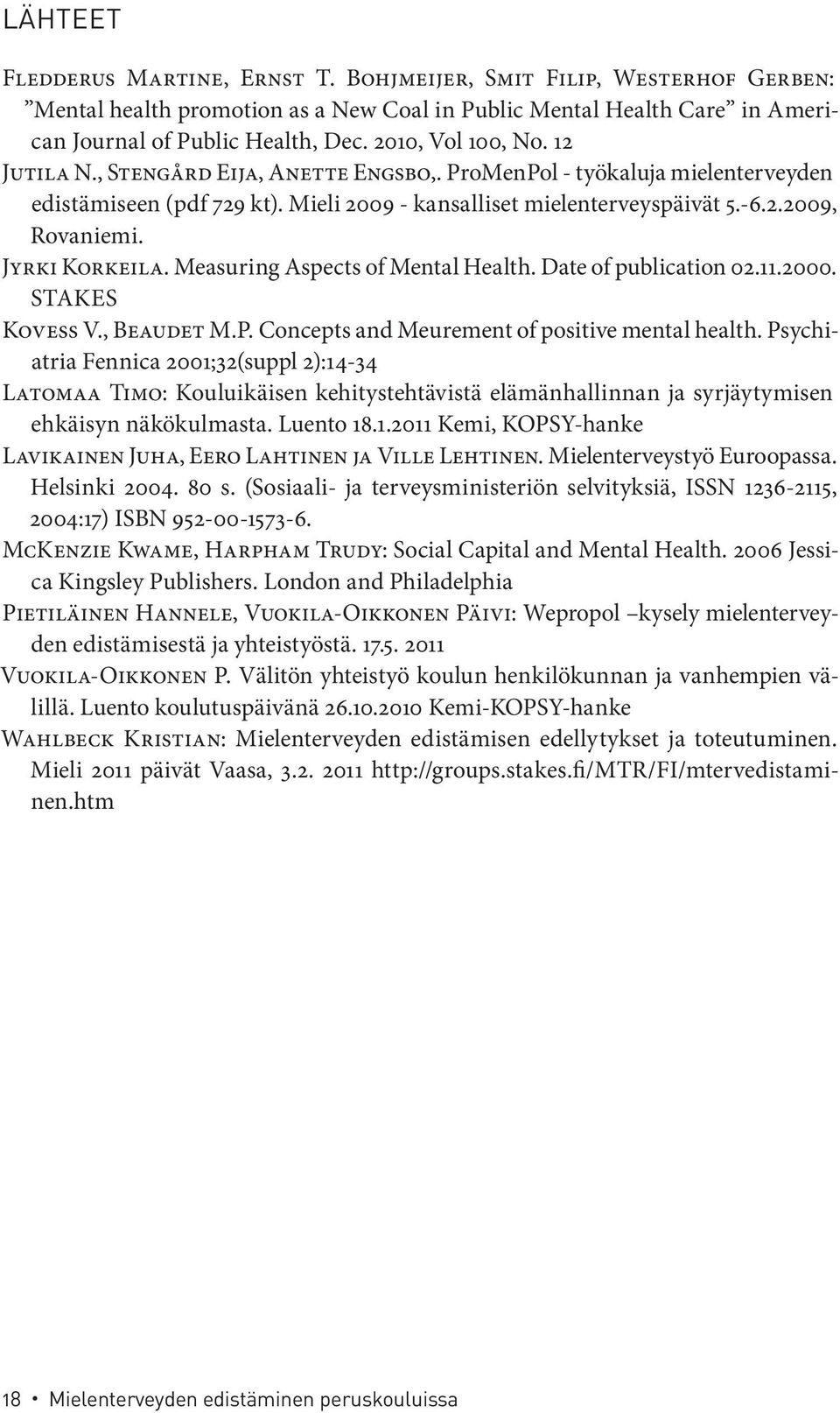 Jyrki Korkeila. Measuring Aspects of Mental Health. Date of publication 02.11.2000. STAKES Kovess V., Beaudet M.P. Concepts and Meurement of positive mental health.