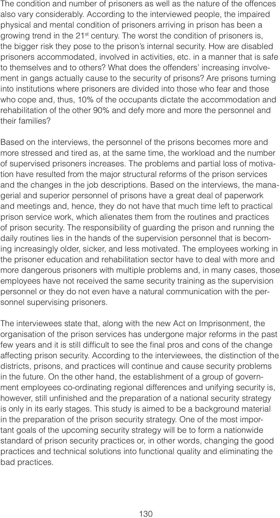 The worst the condition of prisoners is, the bigger risk they pose to the prison s internal security. How are disabled prisoners accommodated, involved in activities, etc.