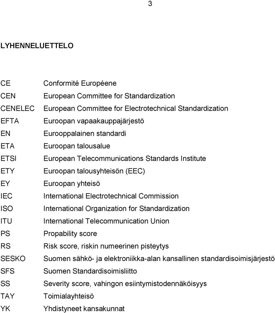Euroopan yhteisö International Electrotechnical Commission International Organization for Standardization International Telecommunication Union Propability score Risk score, riskin
