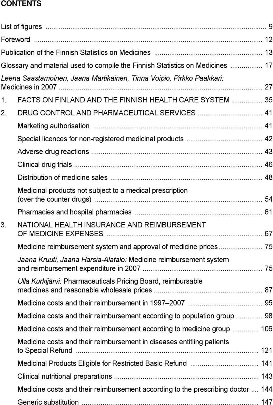 DRUG CONTROL AND PHARMACEUTICAL SERVICES... 41 Marketing authorisation... 41 Special licences for non-registered medicinal products... 42 Adverse drug reactions... 43 Clinical drug trials.