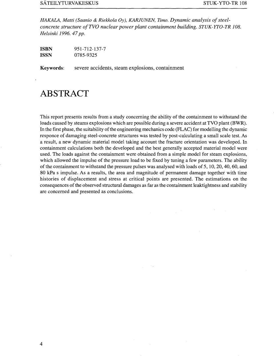 ISBN 951-712-137-7 ISSN 0785-9325 Keywords: severe accidents, steam explosions, containment ABSTRACT This report presents results from a study concerning the ability of the containment to withstand