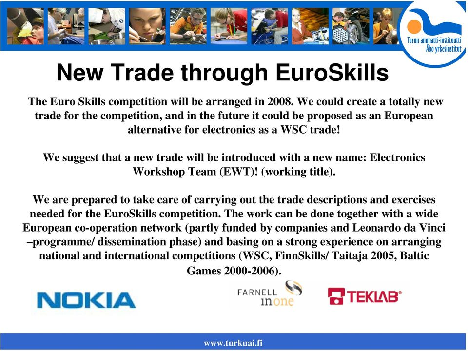 We suggest that a new trade will be introduced with a new name: Electronics Workshop Team (EWT)! (working title).