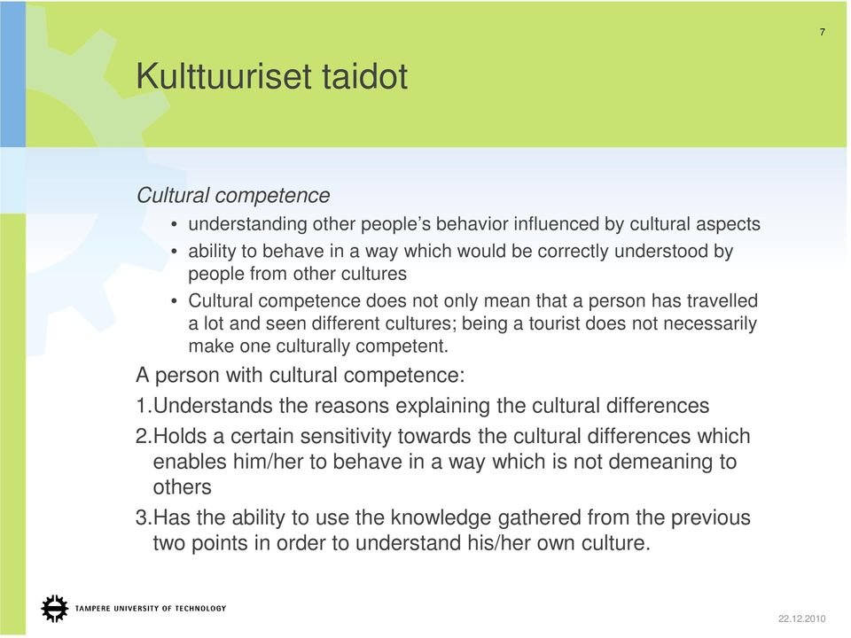 culturally competent. A person with cultural competence: 1.Understands the reasons explaining the cultural differences 2.