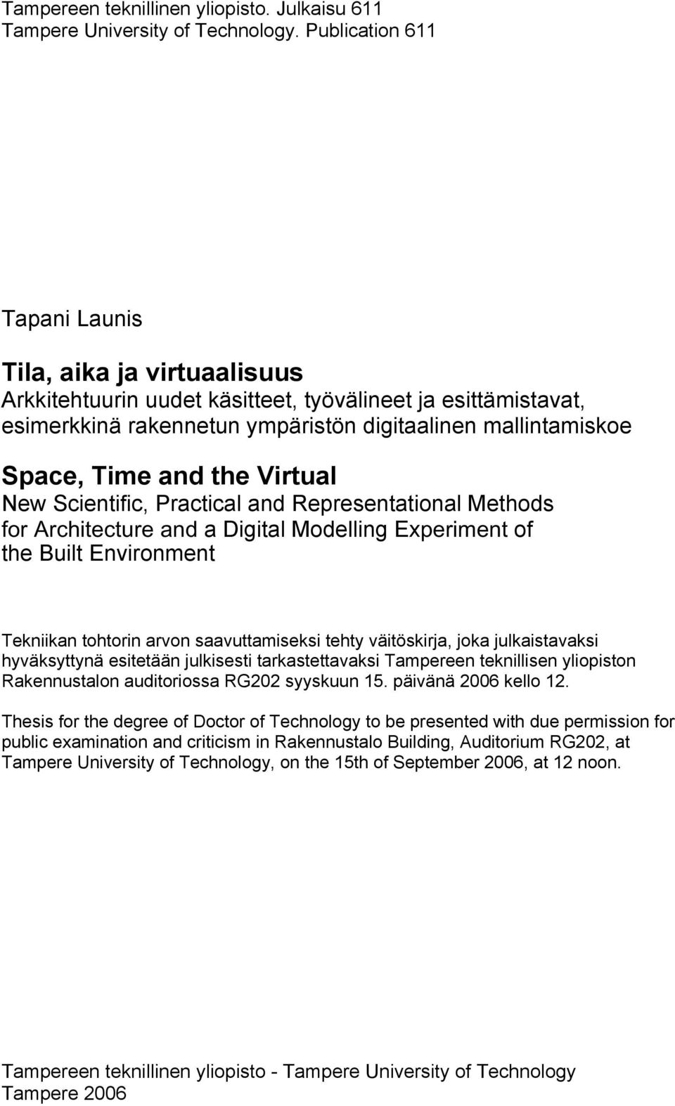the Virtual New Scientific, Practical and Representational Methods for Architecture and a Digital Modelling Experiment of the Built Environment Tekniikan tohtorin arvon saavuttamiseksi tehty