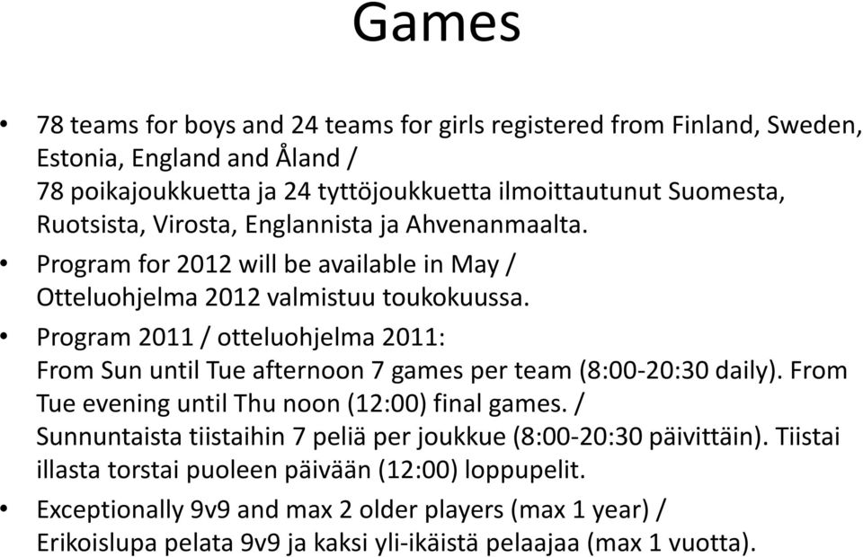 Program 2011 / otteluohjelma 2011: From Sun until Tue afternoon 7 games per team (8:00-20:30 daily). From Tue evening until Thu noon (12:00) final games.
