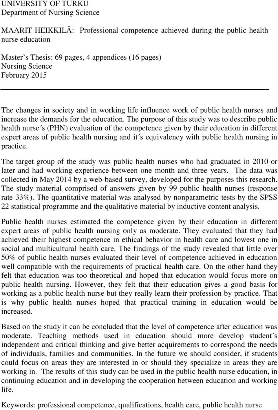 The purpose of this study was to describe public health urse s (PHN) evaluatio of the competece give by their educatio i differet expert areas of public health ursig ad it s equivalecy with public