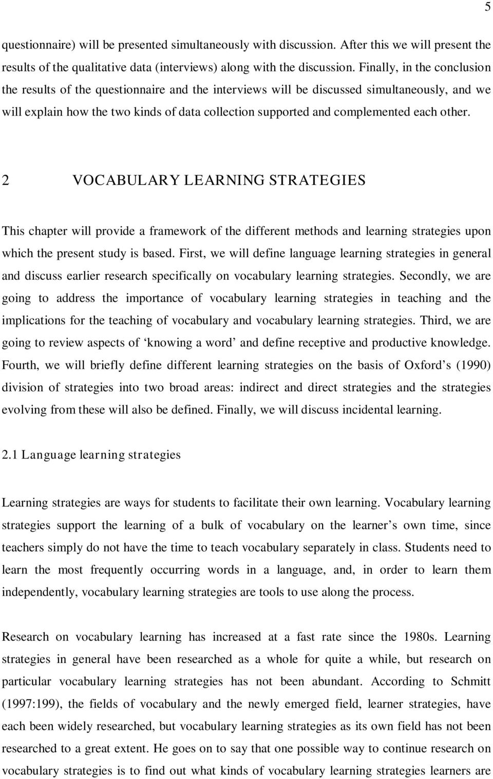 each other. 2 VOCABULARY LEARNING STRATEGIES This chapter will provide a framework of the different methods and learning strategies upon which the present study is based.