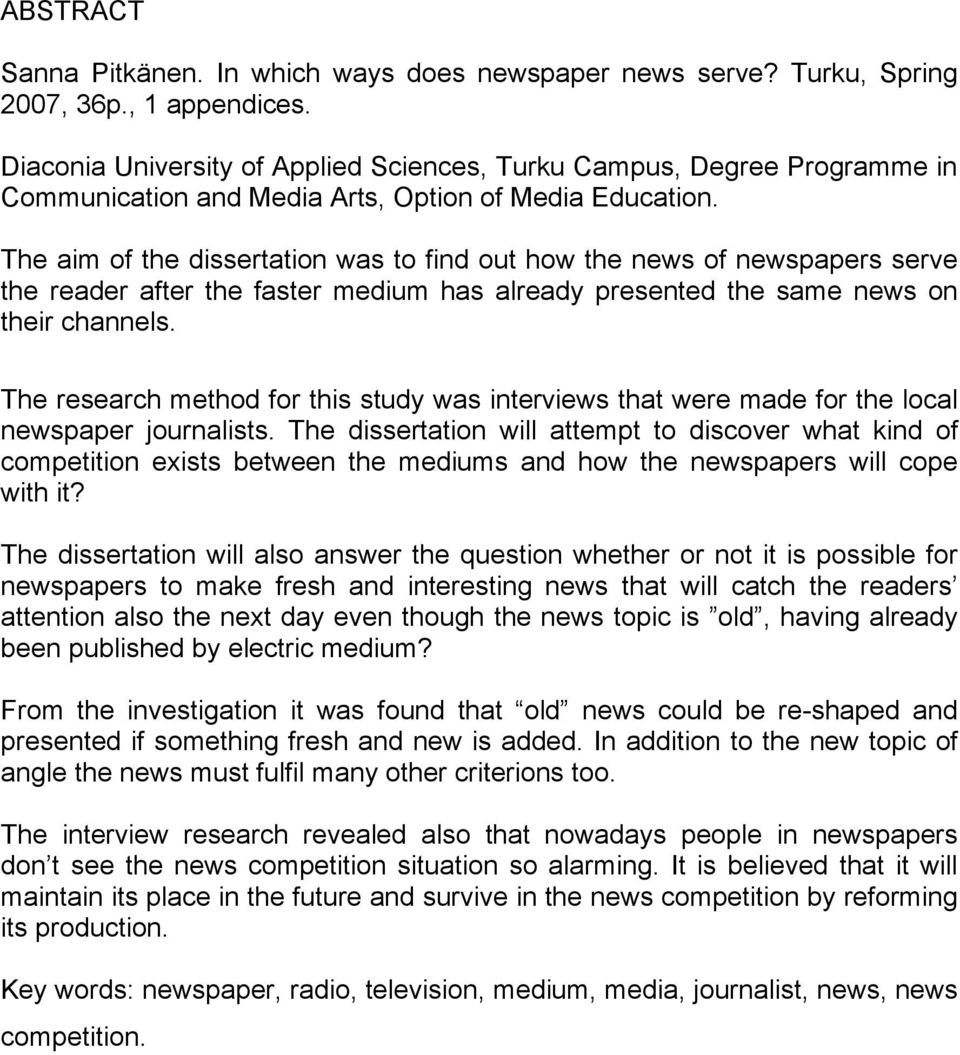 The aim of the dissertation was to find out how the news of newspapers serve the reader after the faster medium has already presented the same news on their channels.