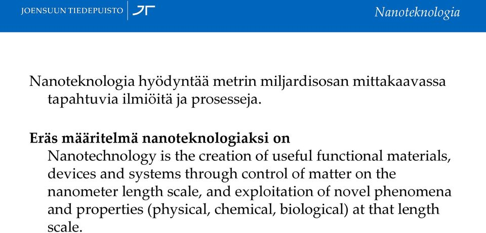 Eräs määritelmä nanoteknologiaksi on Nanotechnology is the creation of useful functional