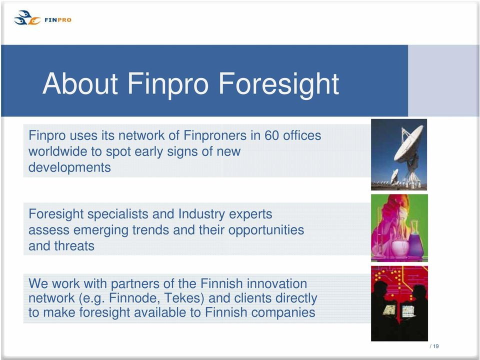 trends and their opportunities and threats We work with partners of the Finnish innovation