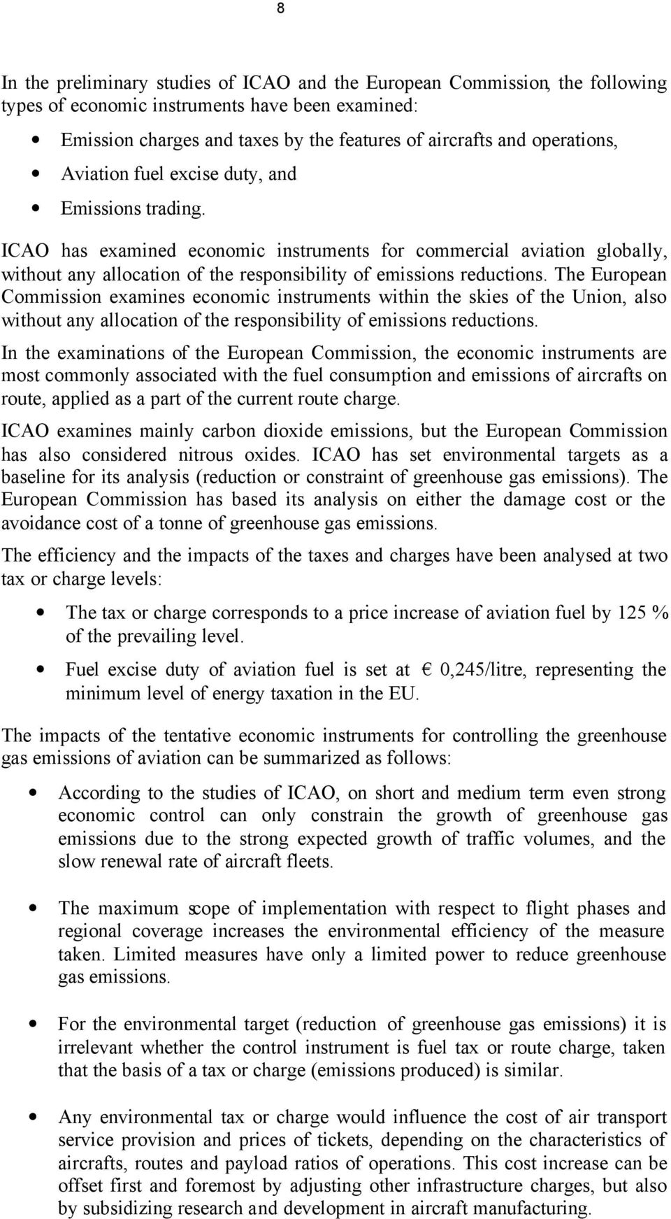 ICAO has examined economic instruments for commercial aviation globally, without any allocation of the responsibility of emissions reductions.