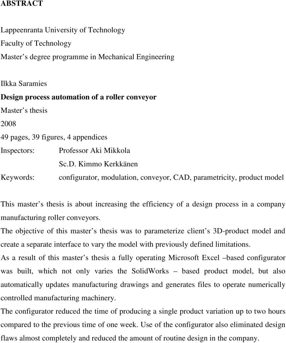 Kimmo Kerkkänen Keywords: configurator, modulation, conveyor, CAD, parametricity, product model This master s thesis is about increasing the efficiency of a design process in a company manufacturing
