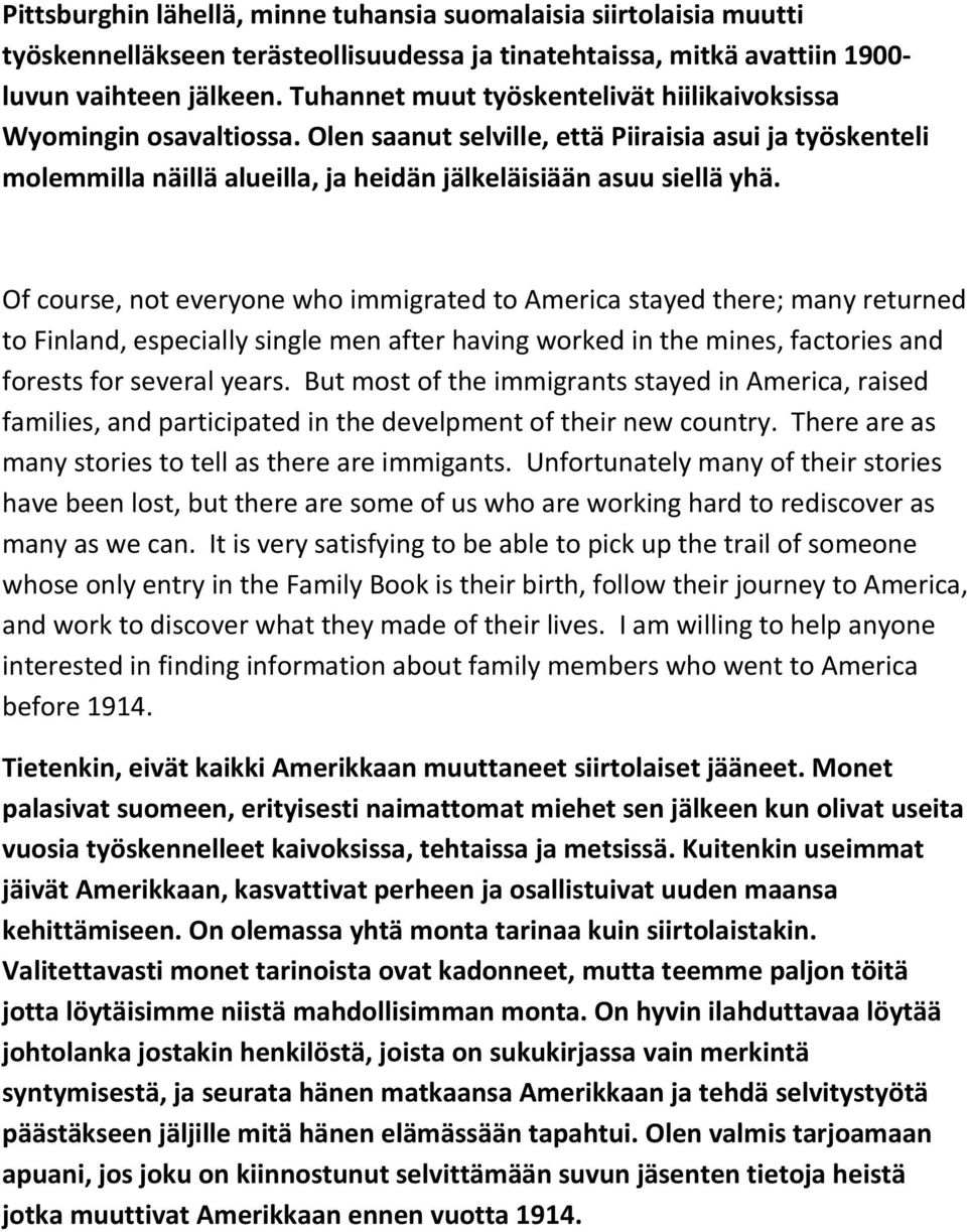 Of course, not everyone who immigrated to America stayed there; many returned to Finland, especially single men after having worked in the mines, factories and forests for several years.