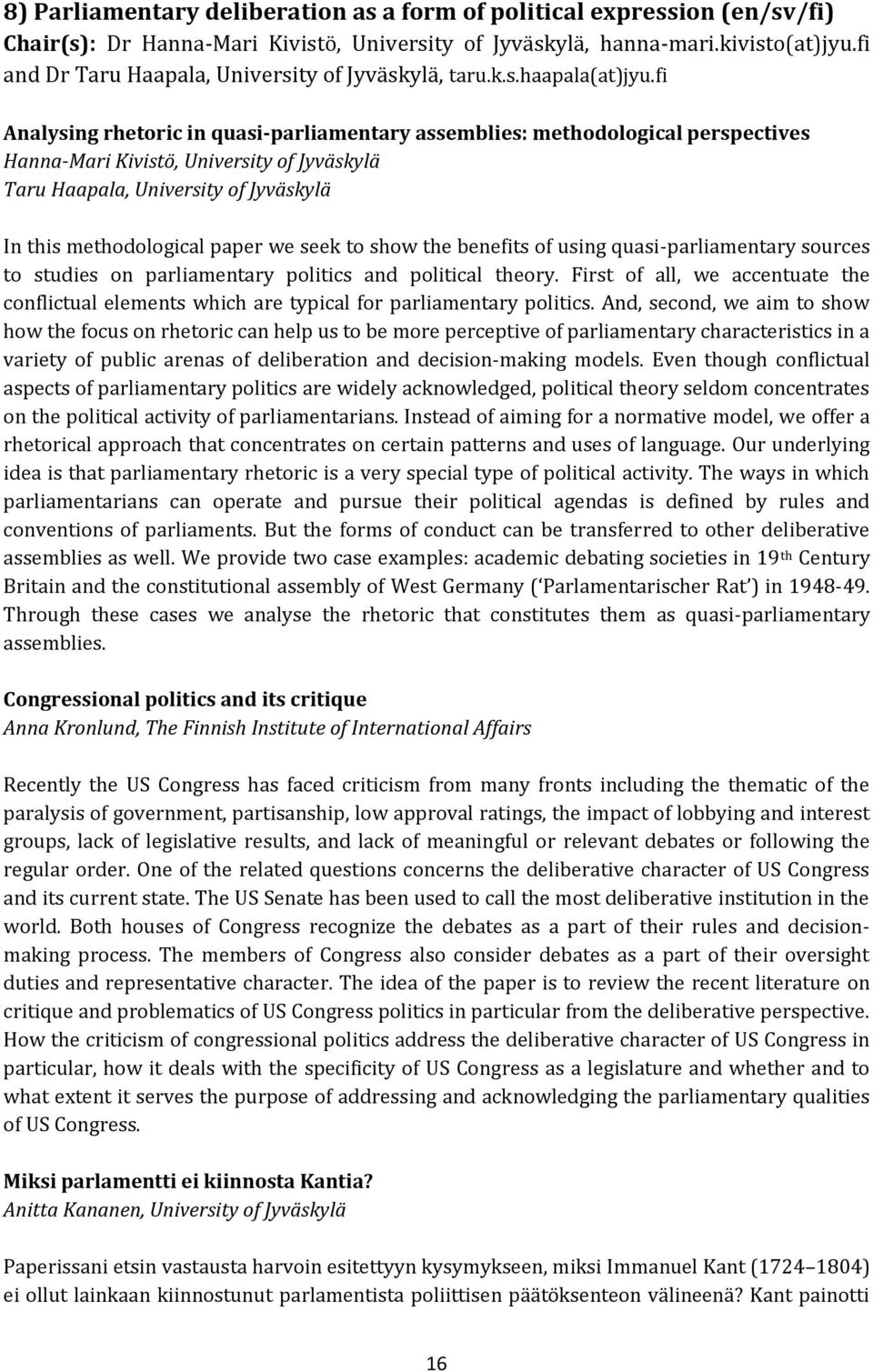 fi Analysing rhetoric in quasi-parliamentary assemblies: methodological perspectives Hanna-Mari Kivistö, University of Jyväskylä Taru Haapala, University of Jyväskylä In this methodological paper we