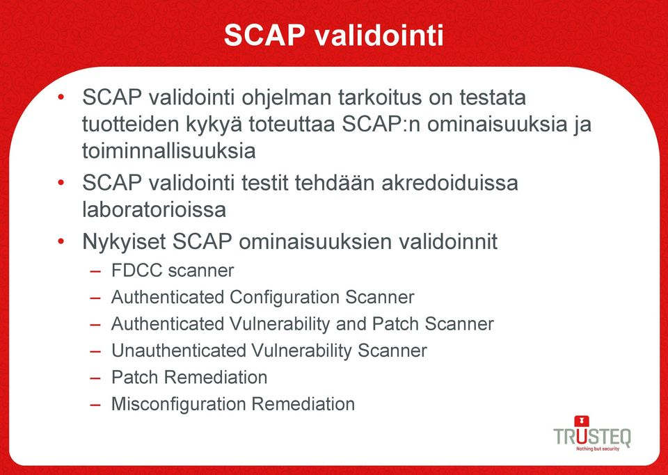 Nykyiset SCAP ominaisuuksien validoinnit FDCC scanner Authenticated Configuration Scanner Authenticated