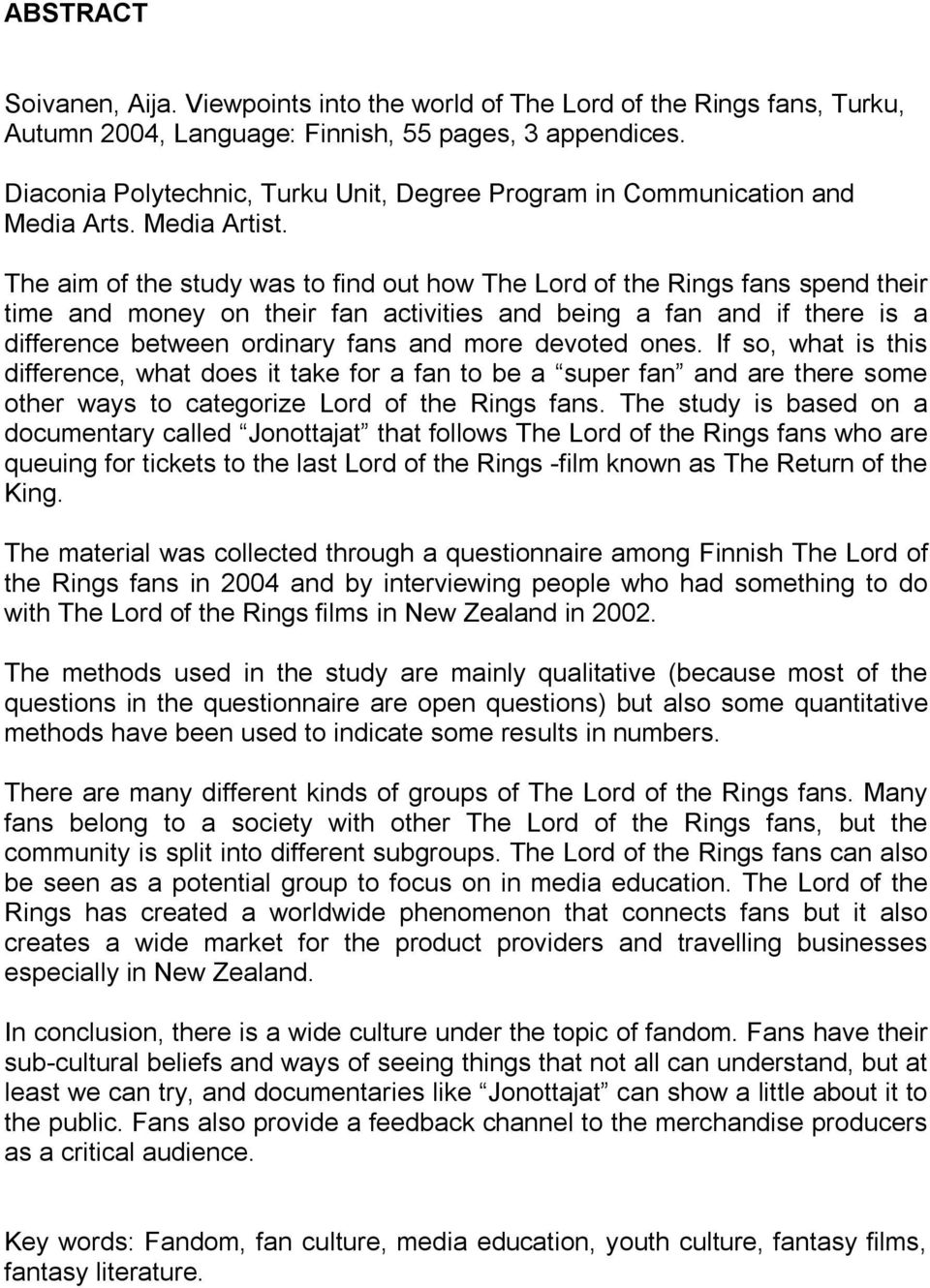 The aim of the study was to find out how The Lord of the Rings fans spend their time and money on their fan activities and being a fan and if there is a difference between ordinary fans and more