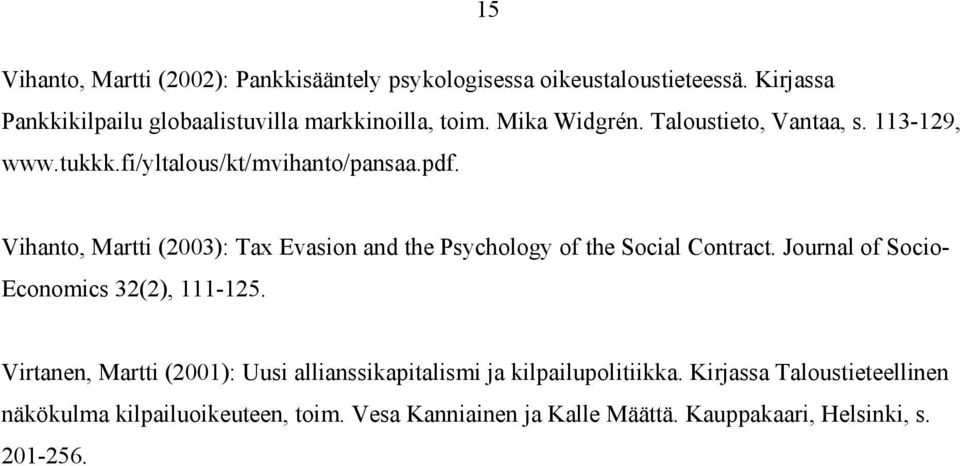Vihanto, Martti (2003): Tax Evasion and the Psychology of the Social Contract. Journal of Socio- Economics 32(2), 111-125.