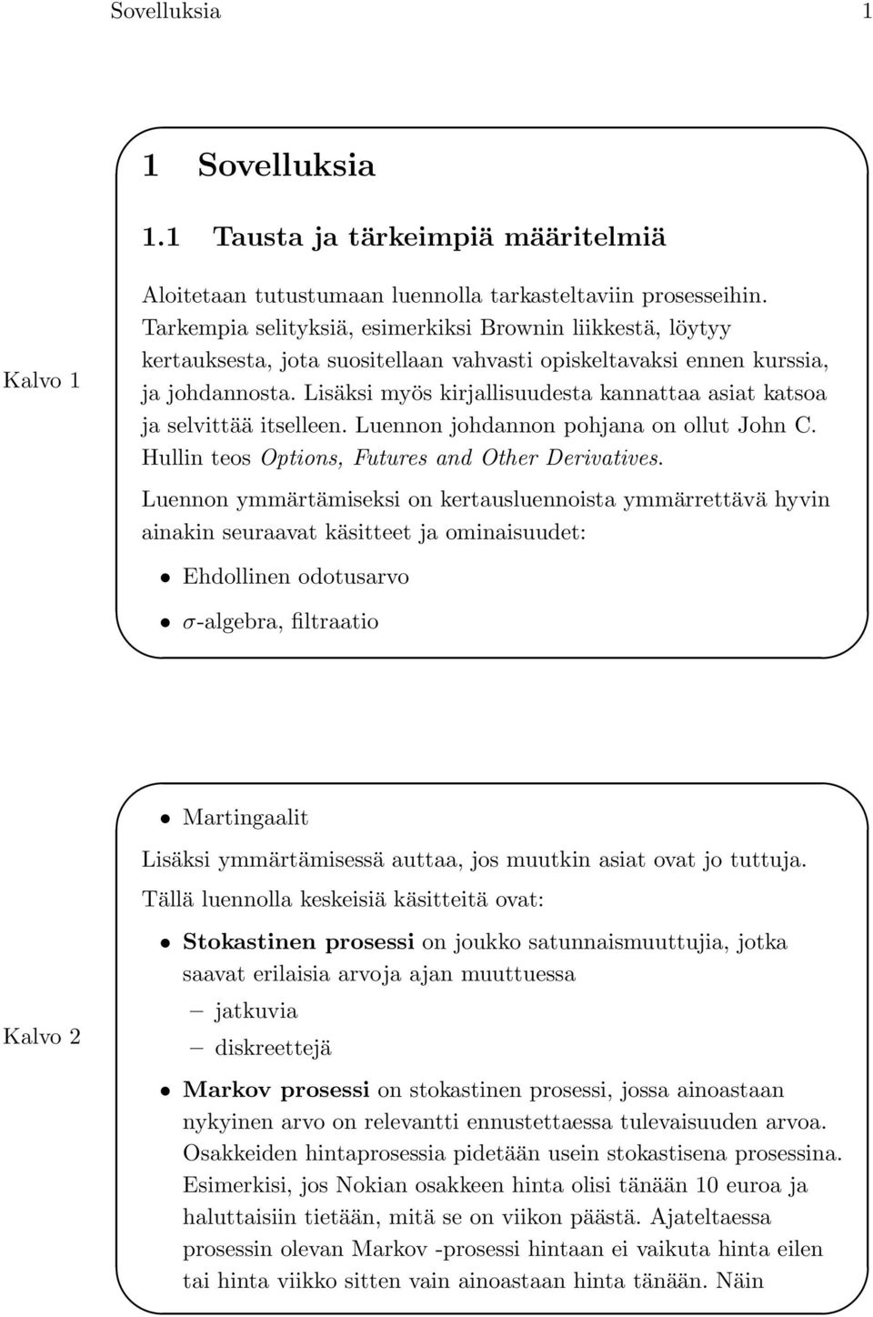 Lisäksi myös kirjallisuudesta kannattaa asiat katsoa ja selvittää itselleen. Luennon johdannon pohjana on ollut John C. Hullin teos Options, Futures and Other Derivatives.