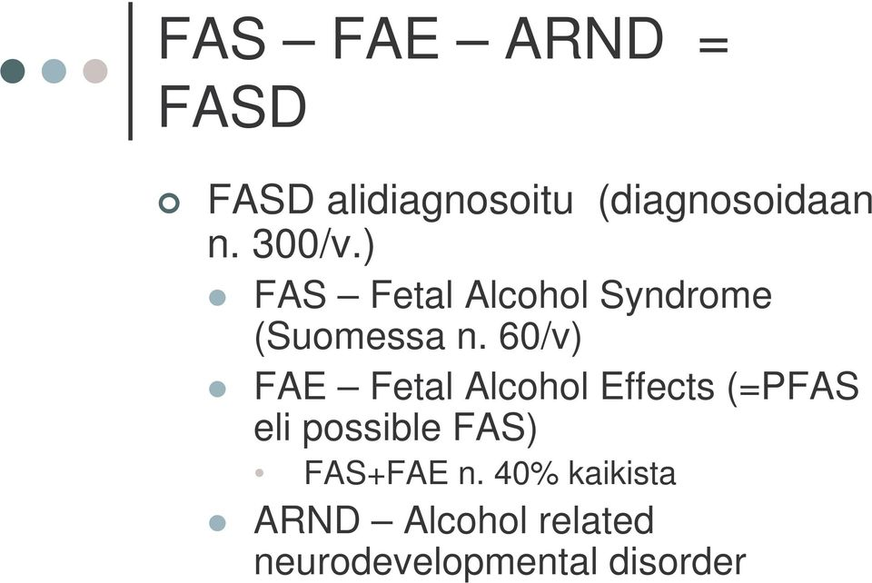 60/v) FAE Fetal Alcohol Effects (=PFAS eli possible FAS)