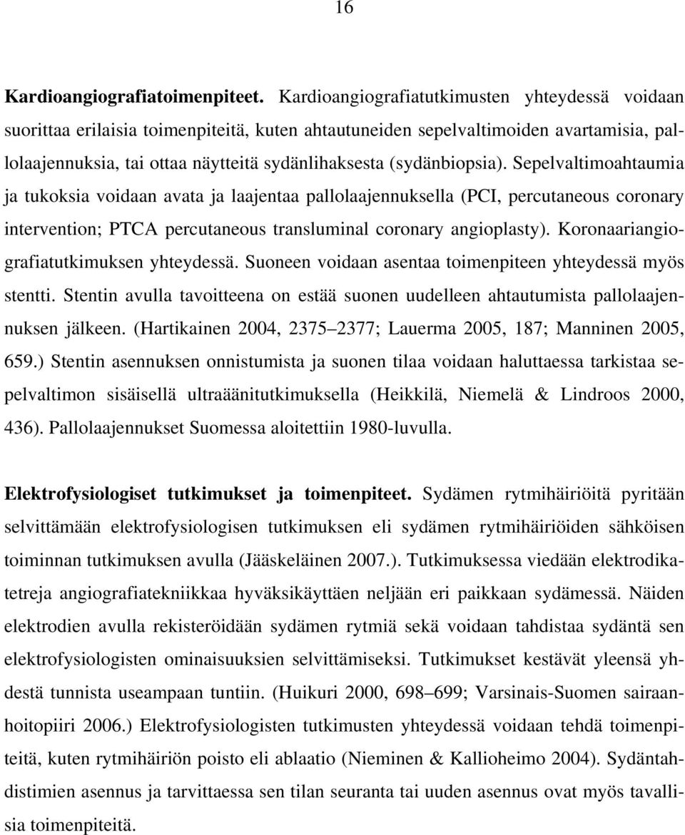 (sydänbiopsia). Sepelvaltimoahtaumia ja tukoksia voidaan avata ja laajentaa pallolaajennuksella (PCI, percutaneous coronary intervention; PTCA percutaneous transluminal coronary angioplasty).