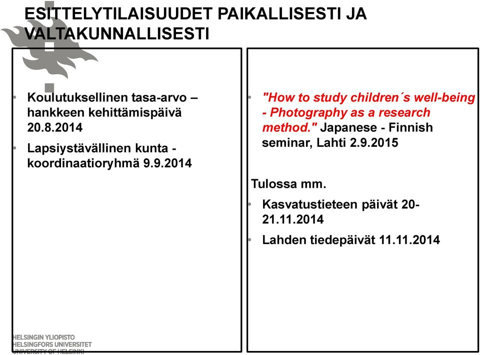 "9.2014 ""How to study children s well-being - Photography as a research method."