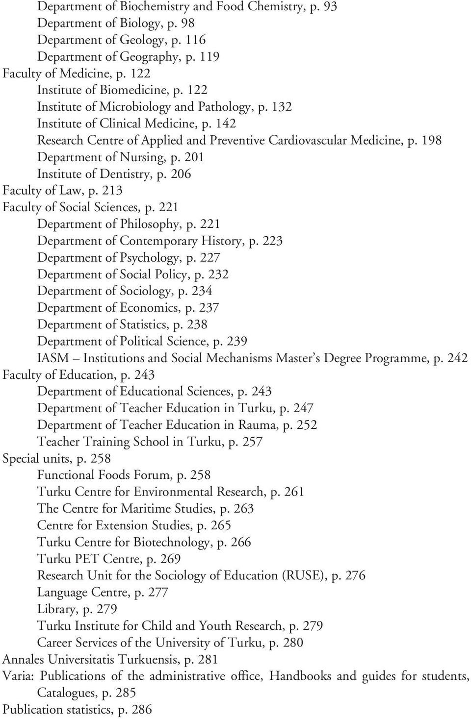 20 Institute of Dentistry, p. 206 Faculty of Law, p. 23 Faculty of Social Sciences, p. 22 Department of Philosophy, p. 22 Department of Contemporary History, p. 223 Department of Psychology, p.