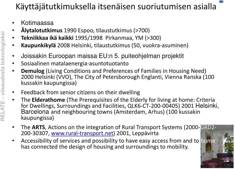 puiteohjelman projektit Sosiaalinen matalaenergia asuntotuotanto Demulog (Living Conditions and Preferences of Families in Housing Need) 2000 Helsinki (VVO), The City of Petersborough Englanti,