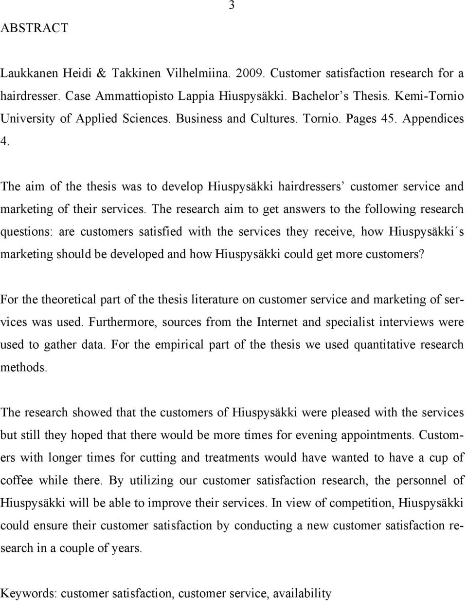 The aim of the thesis was to develop Hiuspysäkki hairdressers customer service and marketing of their services.
