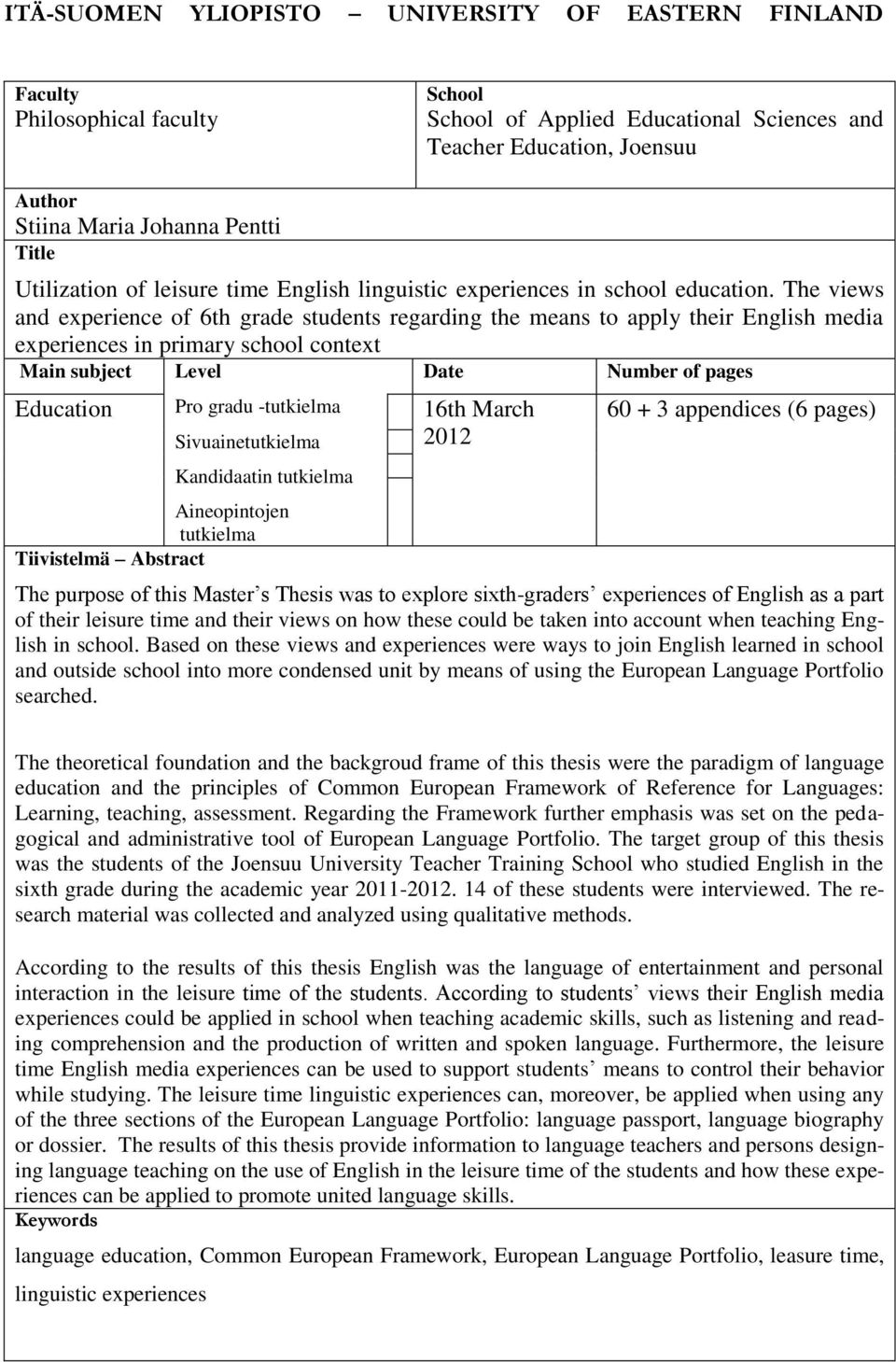 The views and experience of 6th grade students regarding the means to apply their English media experiences in primary school context Main subject Level Date Number of pages Education Pro gradu