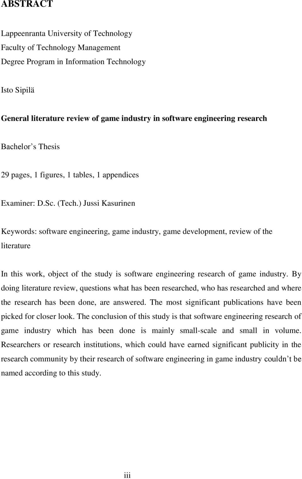 ) Jussi Kasurinen Keywords: software engineering, game industry, game development, review of the literature In this work, object of the study is software engineering research of game industry.