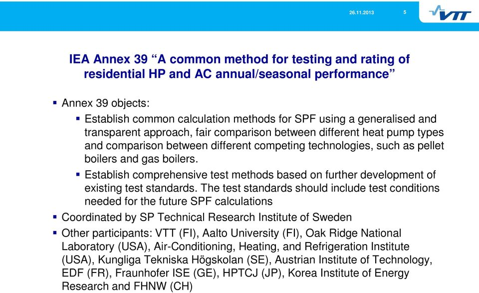 Establish comprehensive test methods based on further development of existing test standards.