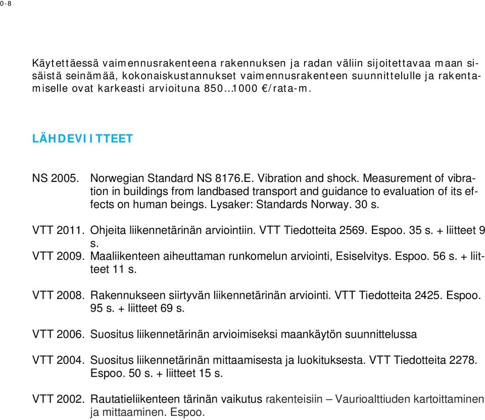 Measurement of vibration in buildings from landbased transport and guidance to evaluation of its effects on human beings. Lysaker: Standards Norway. 30 s. VTT 2011.