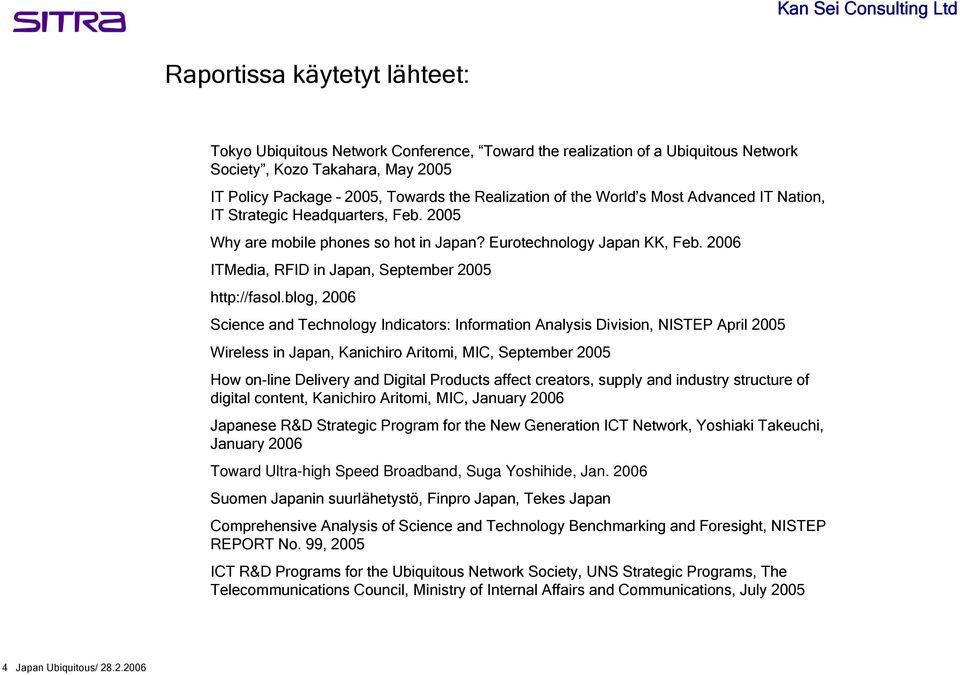 blog, 2006 Science and Technology Indicators: Information Analysis Division, NISTEP April 2005 Wireless in Japan, Kanichiro Aritomi, MIC, September 2005 How on-line Delivery and Digital Products