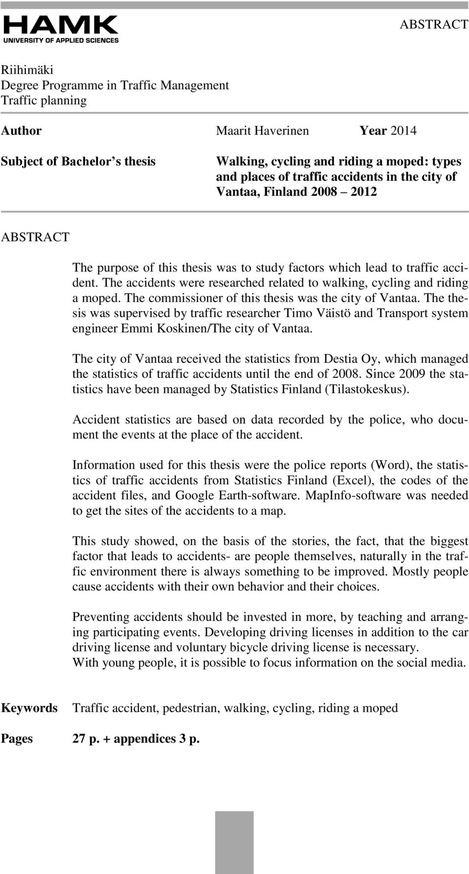 The accidents were researched related to walking, cycling and riding a moped. The commissioner of this thesis was the city of Vantaa.