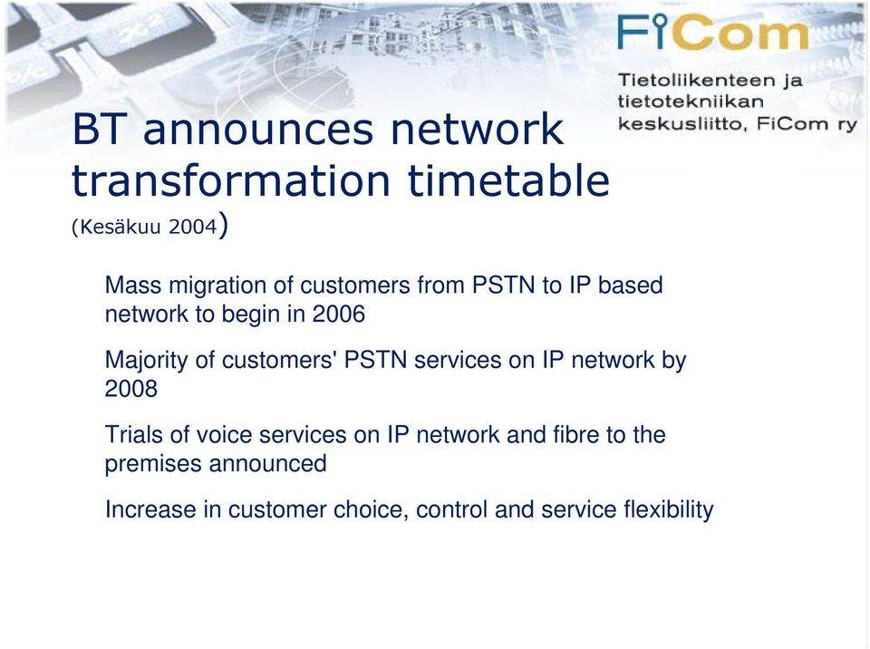PSTN services on IP network by 2008 Trials of voice services on IP network and