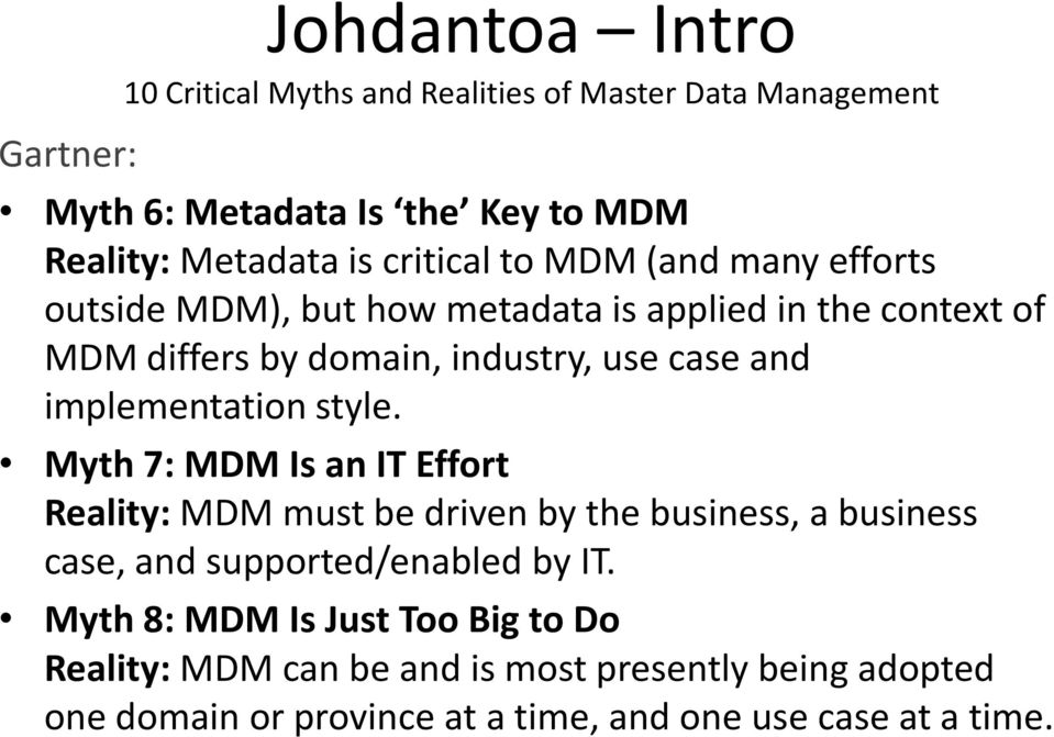 implementation style. Myth 7: MDM Is an IT Effort Reality: MDM must be driven by the business, a business case, and supported/enabled by IT.