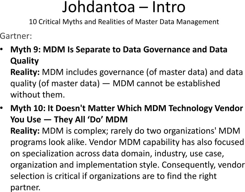Myth 10: It Doesn't Matter Which MDM Technology Vendor You Use They All Do MDM Reality: MDM is complex; rarely do two organizations' MDM programs look alike.