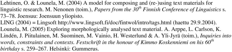 fi/doc/fintwol/intro/tags.html (haettu 29.9.2004). Lounela, M. (2005) Exploring morphologically analysed text material. A. Arppe, L. Carlson, K. Lindén, J.