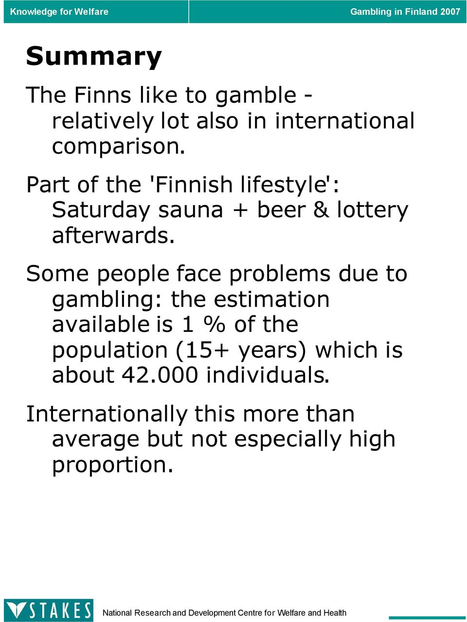 Some people face problems due to gambling: the estimation available is 1 % of the population