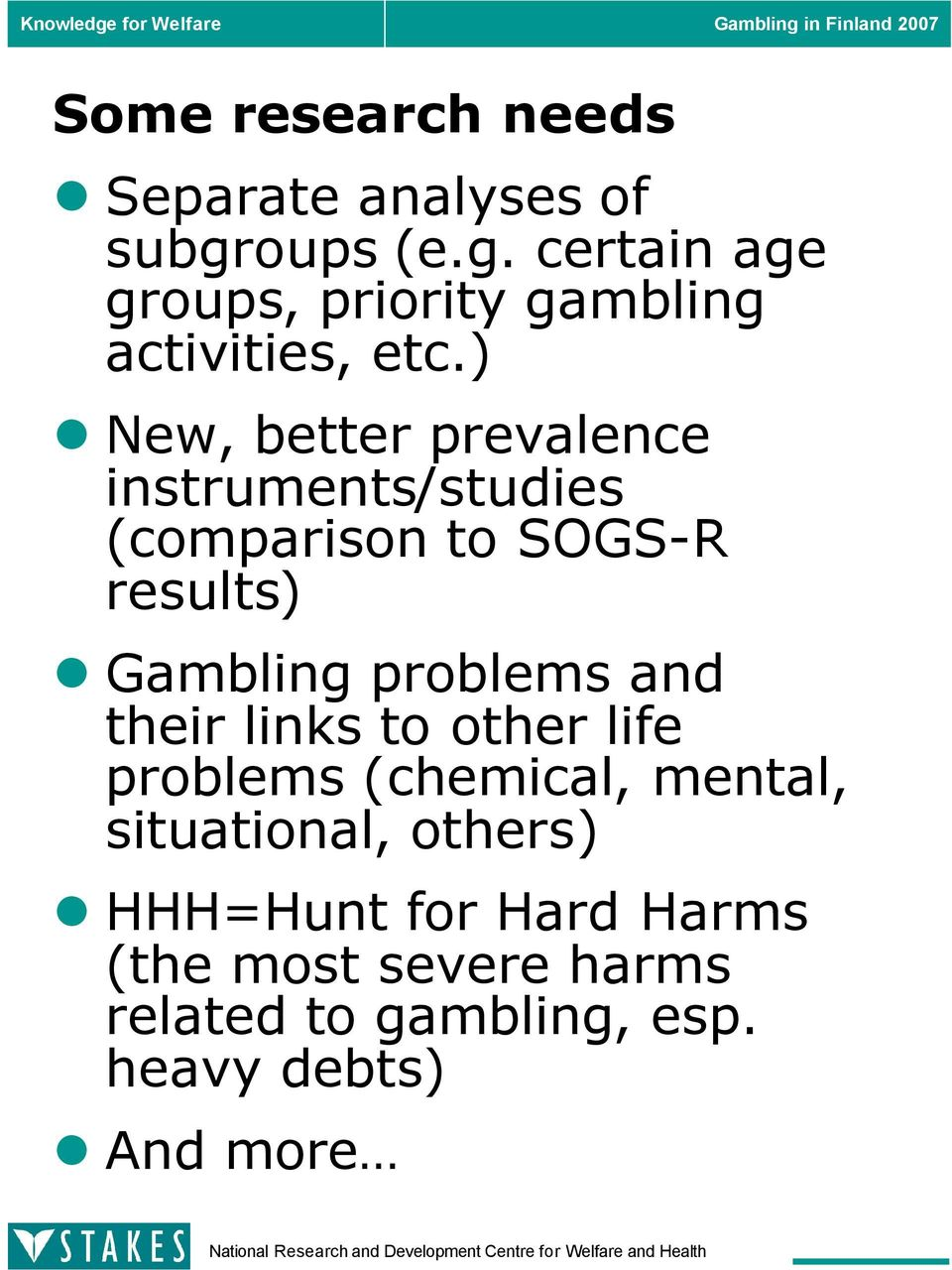 ) New, better prevalence instruments/studies (comparison to SOGS-R results) Gambling problems