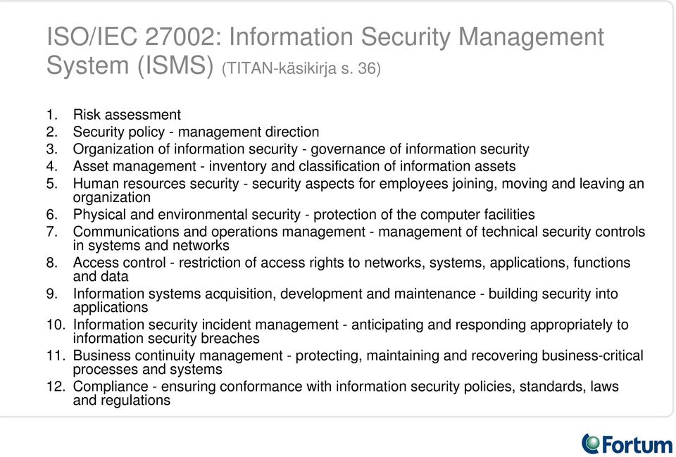Human resources security - security aspects for employees joining, moving and leaving an organization 6. Physical and environmental security - protection of the computer facilities 7.