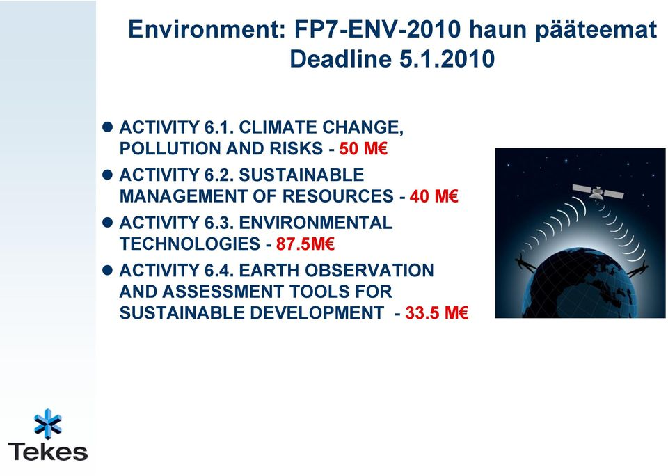 2010 ACTIVITY 6.1. CLIMATE CHANGE, POLLUTION AND RISKS - 50 M ACTIVITY 6.2. SUSTAINABLE MANAGEMENT OF RESOURCES - 40 M ACTIVITY 6.