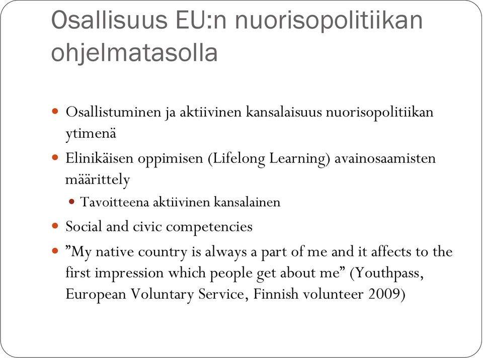 Tavoitteena aktiivinen kansalainen Social and civic competencies My native country is always a part of