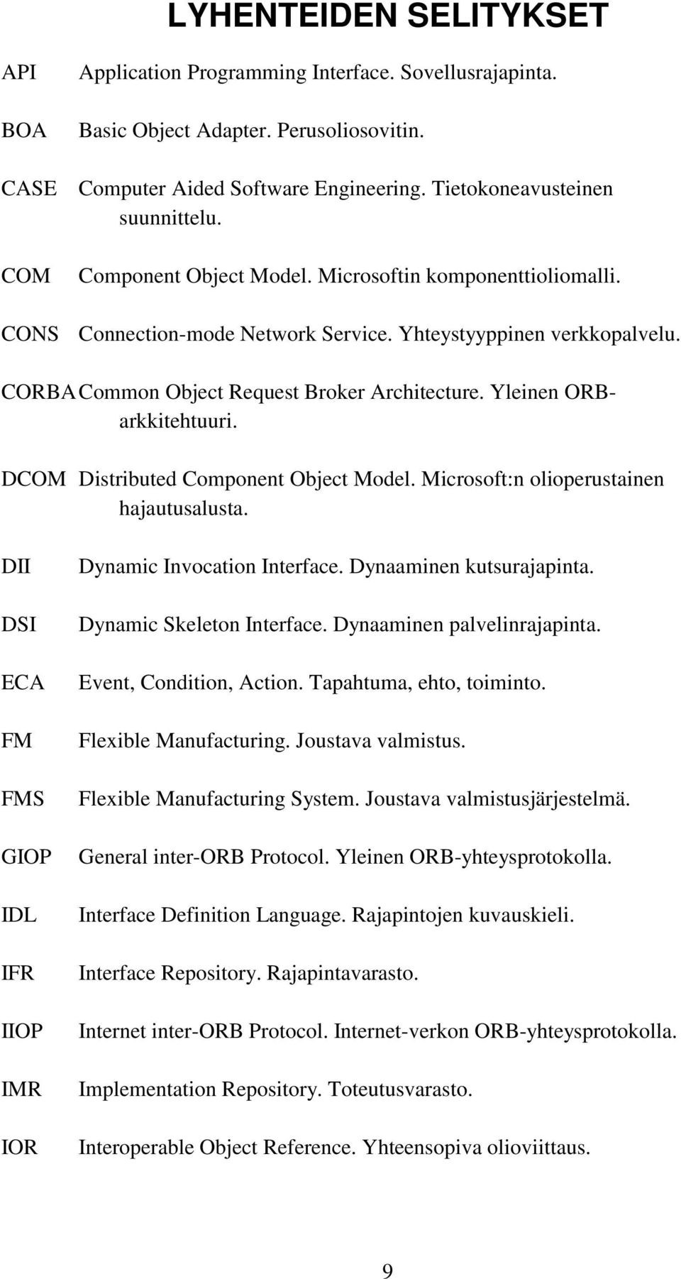 CORBACommon Object Request Broker Architecture. Yleinen ORBarkkitehtuuri. DCOM Distributed Component Object Model. Microsoft:n olioperustainen hajautusalusta.