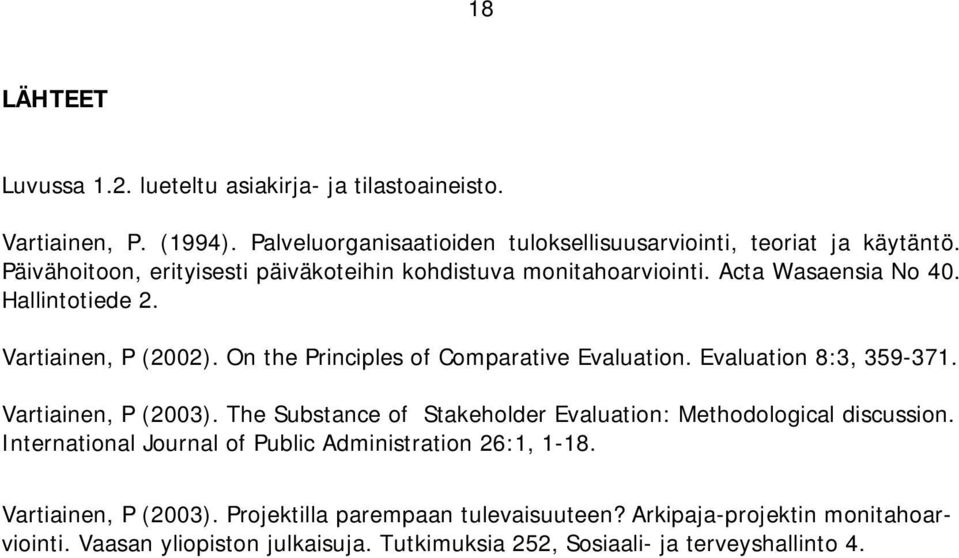 On the Principles of Comparative Evaluation. Evaluation 8:3, 359-371. Vartiainen, P (2003). The Substance of Stakeholder Evaluation: Methodological discussion.
