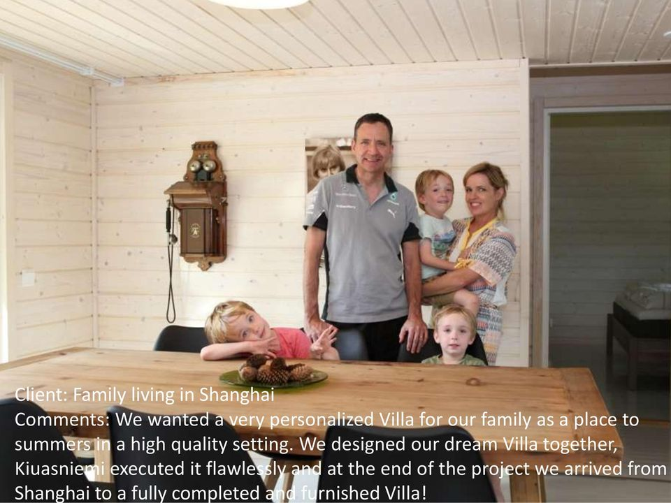 We designed our dream Villa together, Kiuasniemi executed it flawlessly and