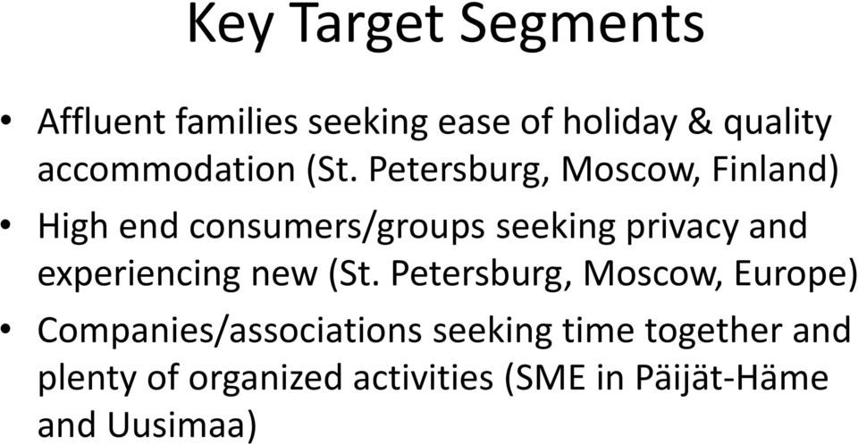 Petersburg, Moscow, Finland) High end consumers/groups seeking privacy and